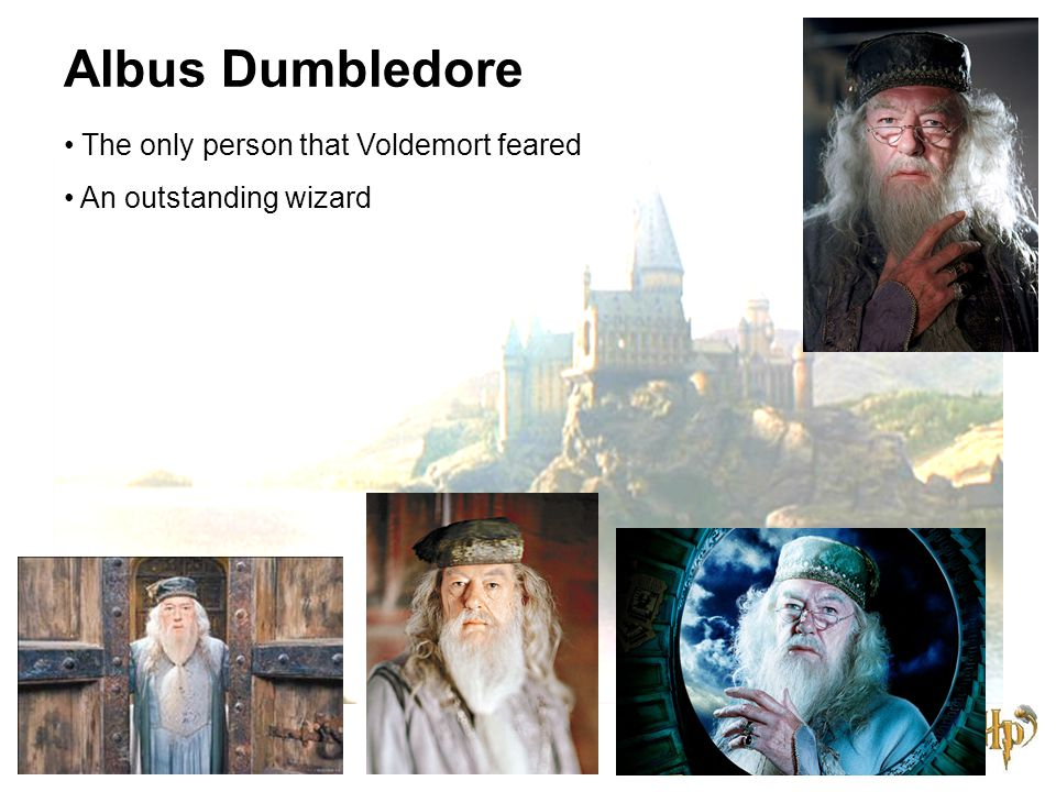 Albus Dumbledore The only person that Voldemort feared An outstanding wizard