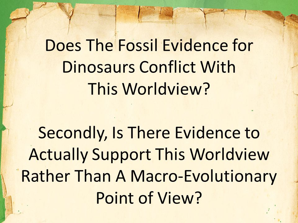 Does The Fossil Evidence for Dinosaurs Conflict With This Worldview.