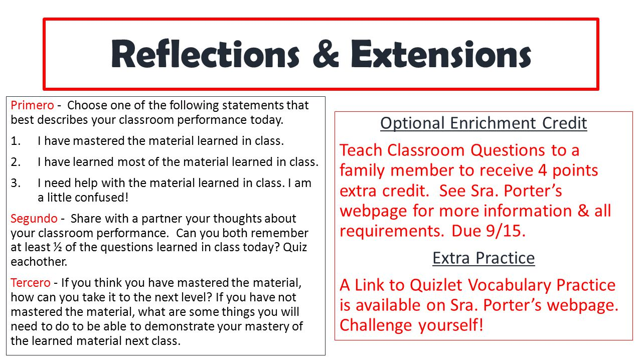 Reflections & Extensions Primero - Choose one of the following statements that best describes your classroom performance today. 1.I have mastered the