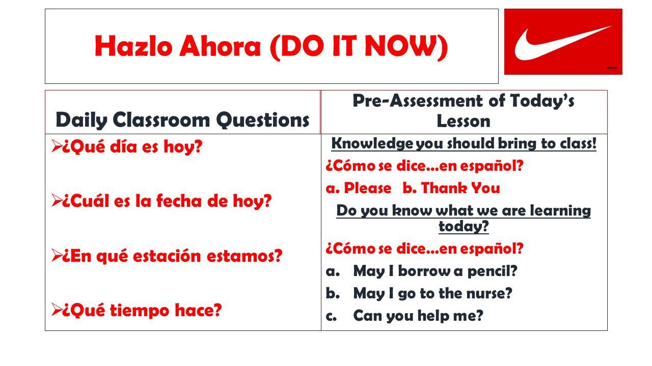 Hazlo Ahora (DO IT NOW) Daily Classroom Questions  ¿Qué día es hoy.