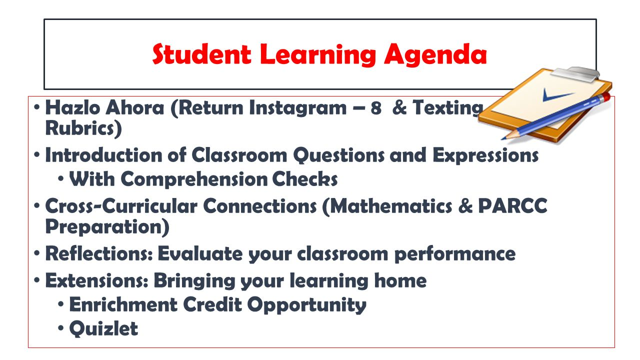 Student Learning Agenda Hazlo Ahora (Return Instagram – 8 & Texting - 6 Project Rubrics) Introduction of Classroom Questions and Expressions With Comp