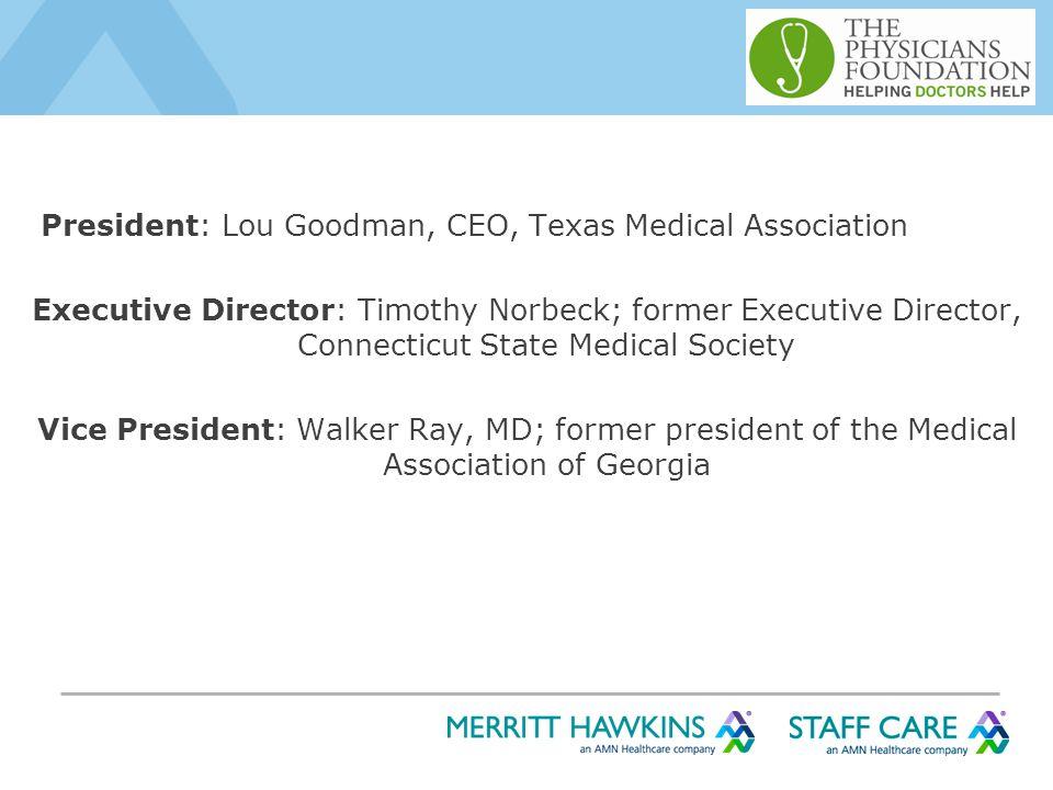 President: Lou Goodman, CEO, Texas Medical Association Executive Director: Timothy Norbeck; former Executive Director, Connecticut State Medical Society Vice President: Walker Ray, MD; former president of the Medical Association of Georgia