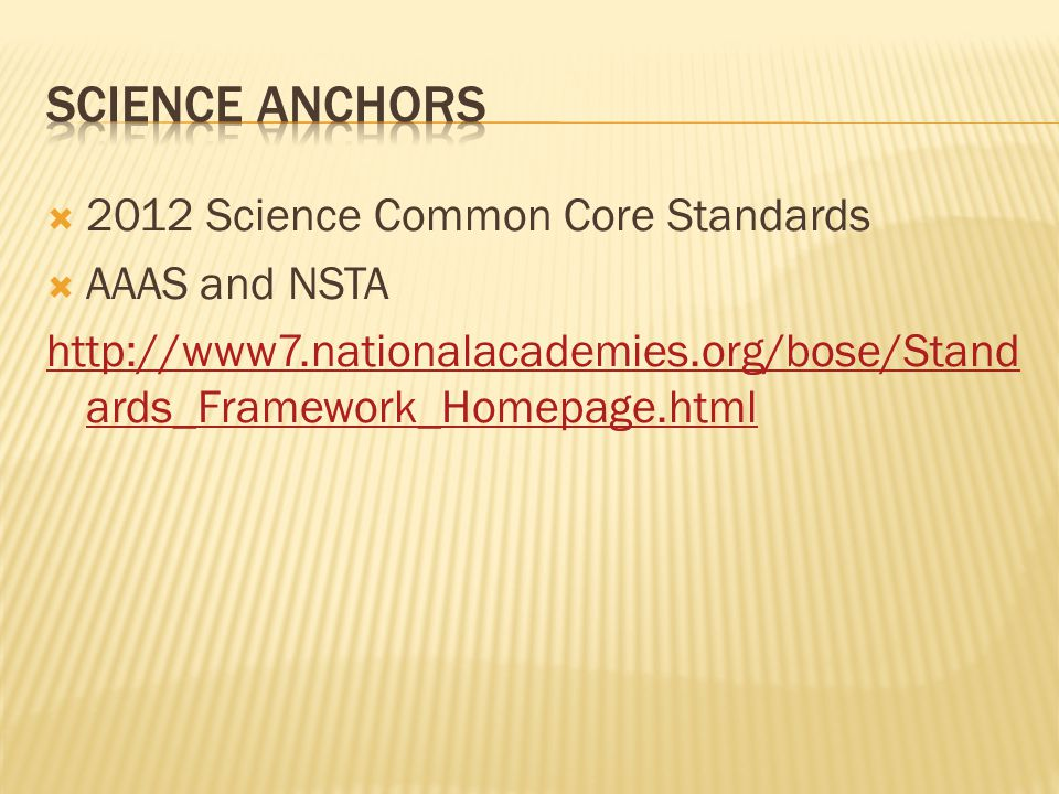  2012 Science Common Core Standards  AAAS and NSTA http://www7.nationalacademies.org/bose/Stand ards_Framework_Homepage.html