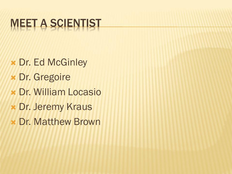  Dr. Ed McGinley  Dr. Gregoire  Dr. William Locasio  Dr. Jeremy Kraus  Dr. Matthew Brown