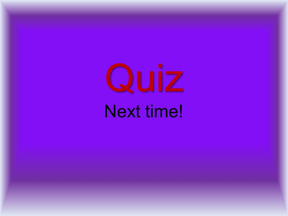Quiz Quiz Next time!