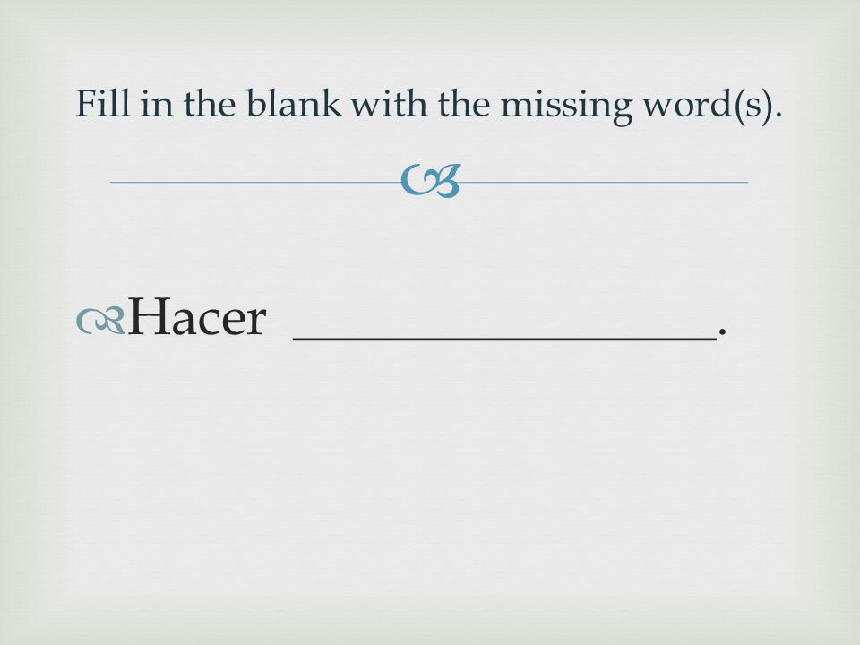   Hacer ________________. Fill in the blank with the missing word(s).