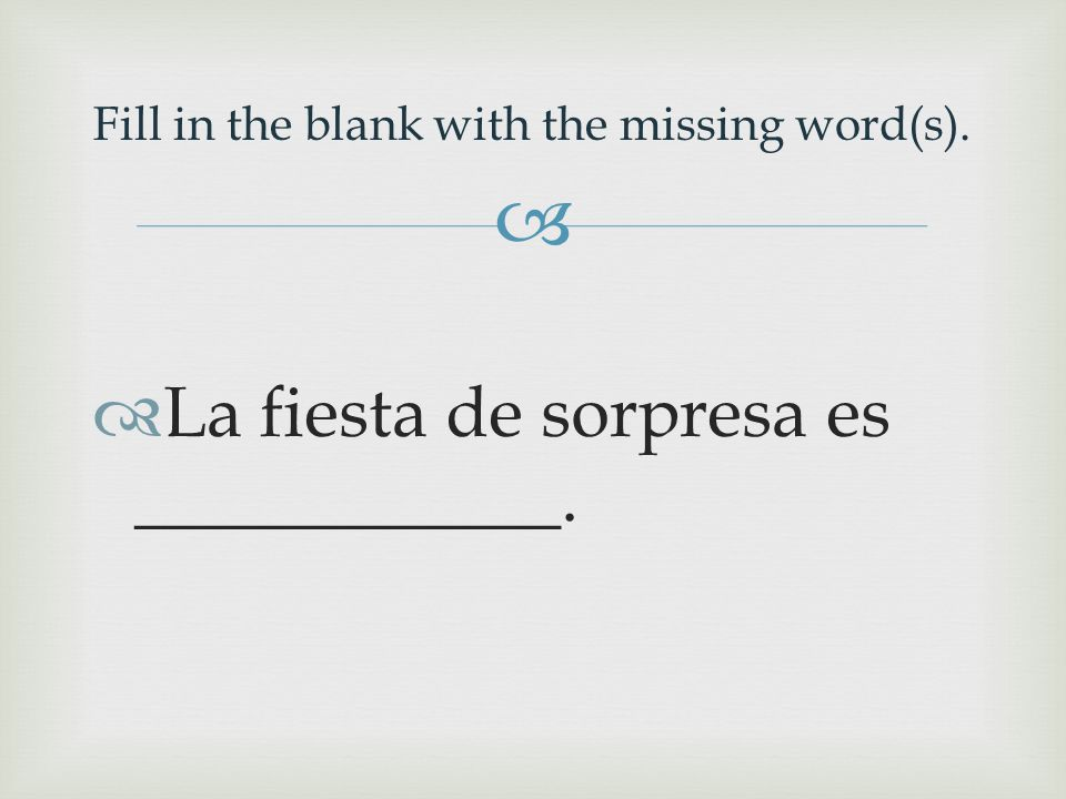  La fiesta de sorpresa es ____________. Fill in the blank with the missing word(s).