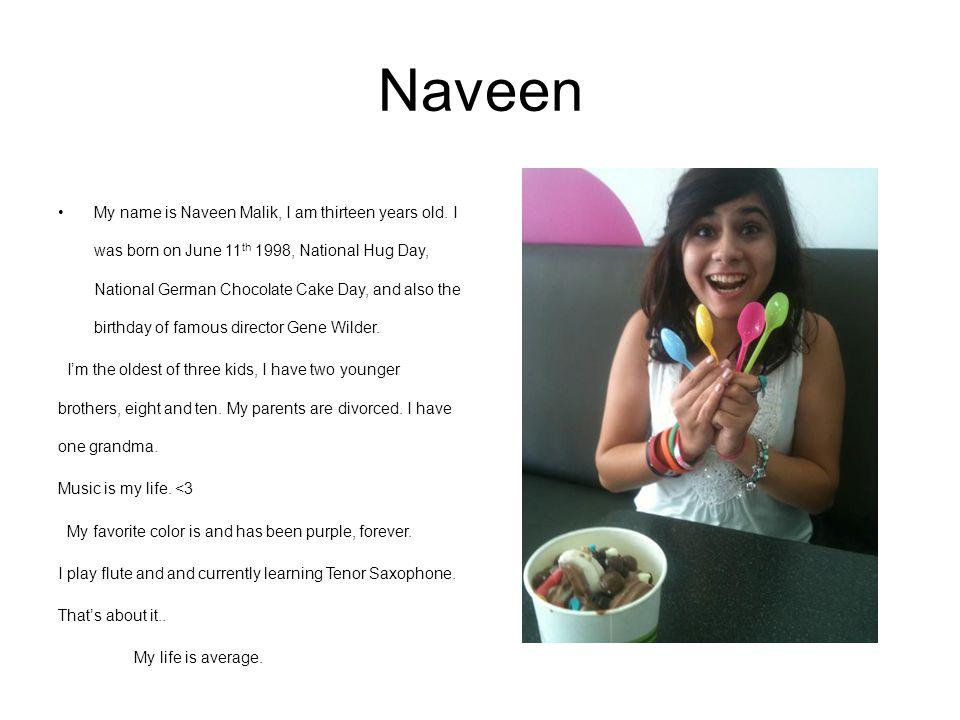 Naveen My name is Naveen Malik, I am thirteen years old.