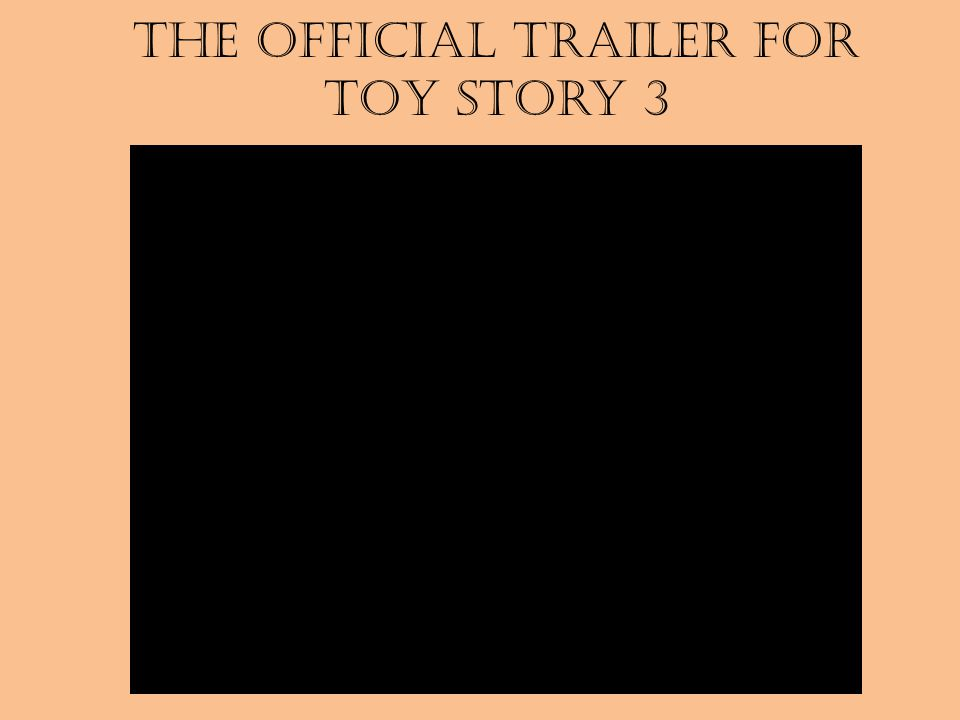 Toy Story 3 Table of Contents Meet the Cast Meet My Favorite Actor Toy Story 3 Review A Must See Movie Also in the Running… THE END