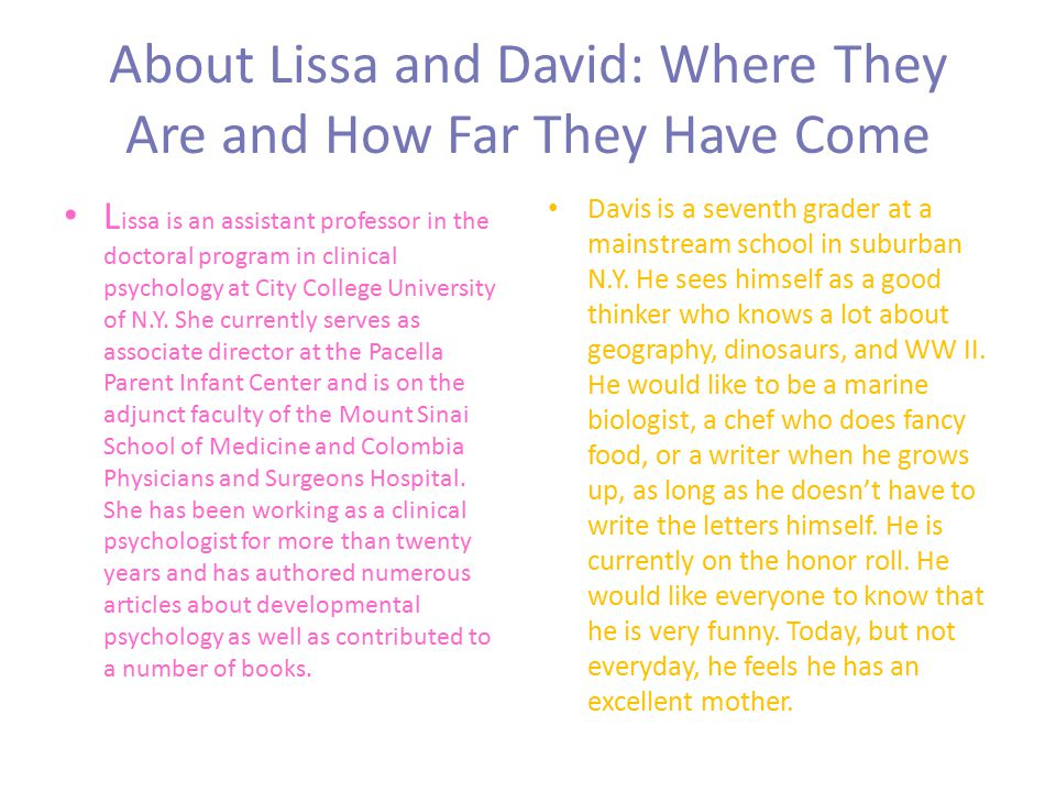 About Lissa and David: Where They Are and How Far They Have Come L issa is an assistant professor in the doctoral program in clinical psychology at City College University of N.Y.