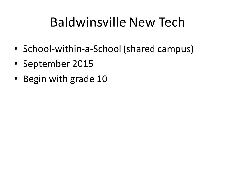 Baldwinsville New Tech School-within-a-School (shared campus) September 2015 Begin with grade 10
