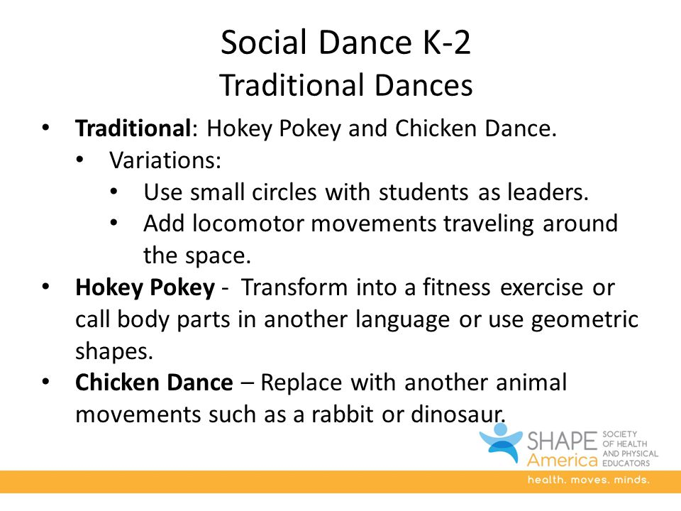 Social Dance K-2 Traditional Dances Traditional: Hokey Pokey and Chicken Dance.