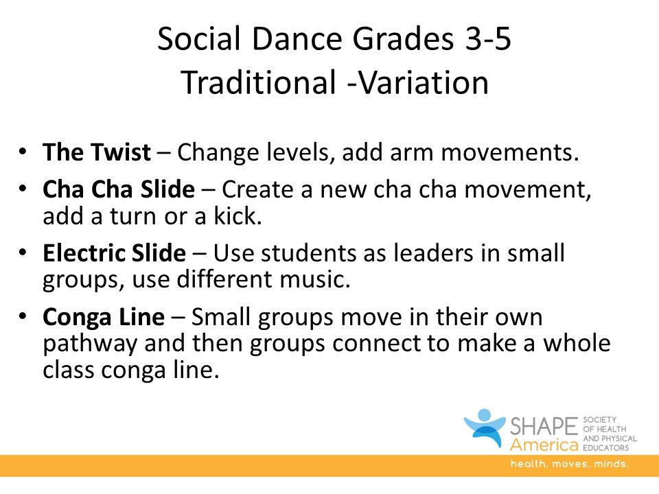 Social Dance Grades 3-5 Traditional -Variation The Twist – Change levels, add arm movements.