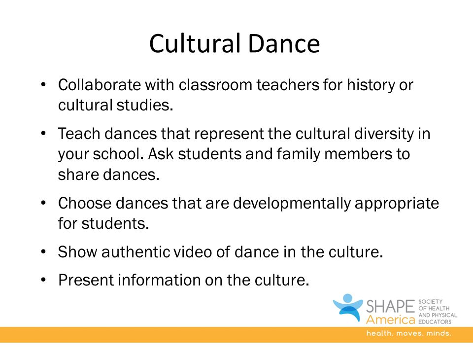 Cultural Dance Collaborate with classroom teachers for history or cultural studies.