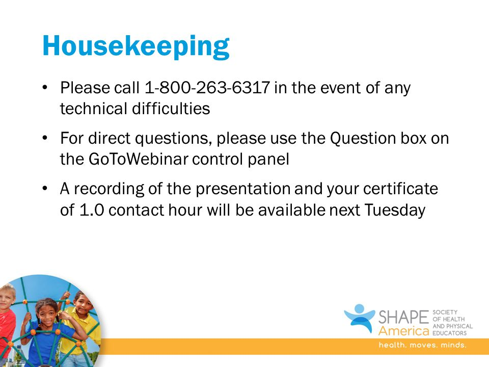Housekeeping Please call 1-800-263-6317 in the event of any technical difficulties For direct questions, please use the Question box on the GoToWebinar control panel A recording of the presentation and your certificate of 1.0 contact hour will be available next Tuesday