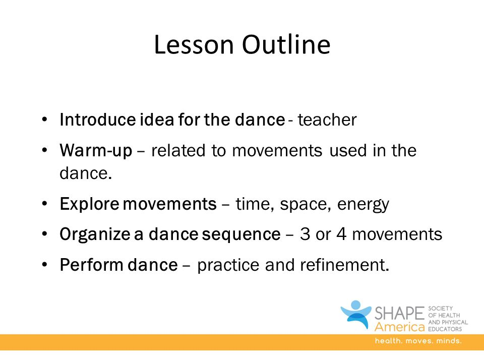 Lesson Outline Introduce idea for the dance - teacher Warm-up – related to movements used in the dance.