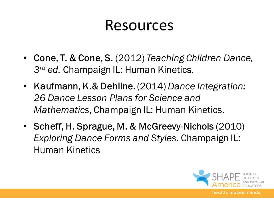 Resources Cone, T. & Cone, S. (2012) Teaching Children Dance, 3 rd ed.