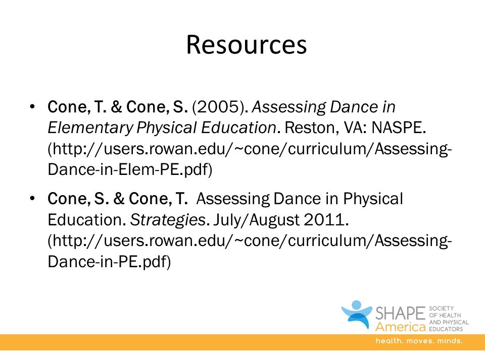 Resources Cone, T. & Cone, S. (2005). Assessing Dance in Elementary Physical Education.