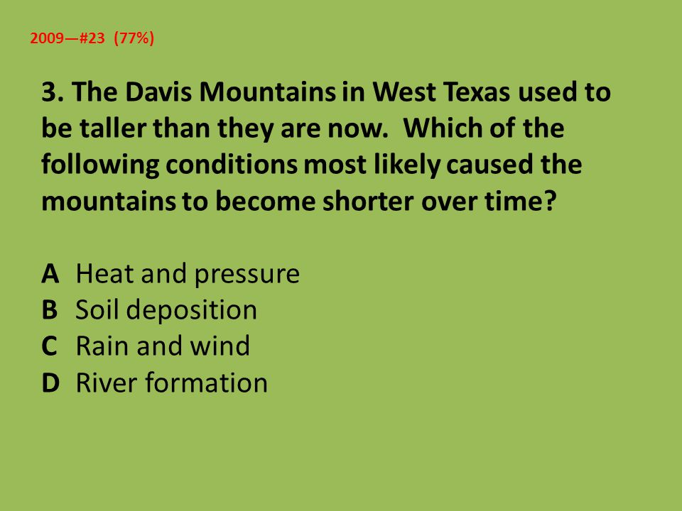 3. The Davis Mountains in West Texas used to be taller than they are now. Which of the following conditions most likely caused the mountains to become