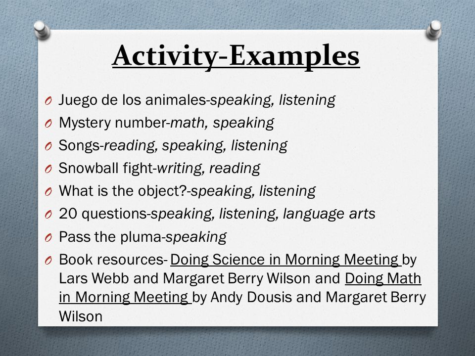Activity-Examples O Juego de los animales-speaking, listening O Mystery number-math, speaking O Songs-reading, speaking, listening O Snowball fight-wr