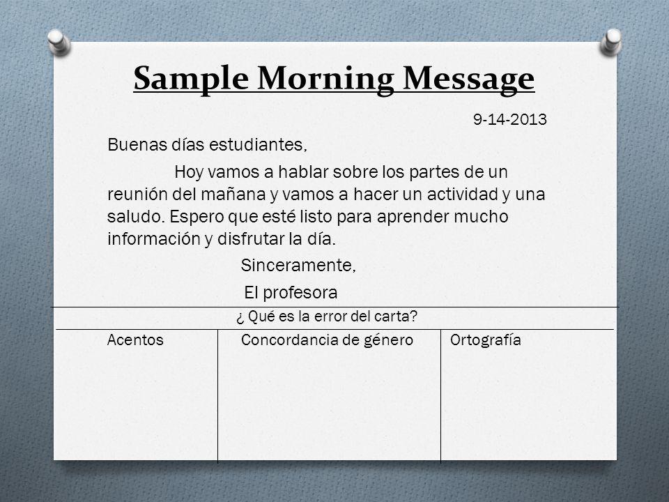 Sample Morning Message 9-14-2013 Buenas días estudiantes, Hoy vamos a hablar sobre los partes de un reunión del mañana y vamos a hacer un actividad y