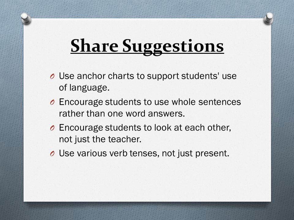 Share Suggestions O Use anchor charts to support students' use of language. O Encourage students to use whole sentences rather than one word answers.