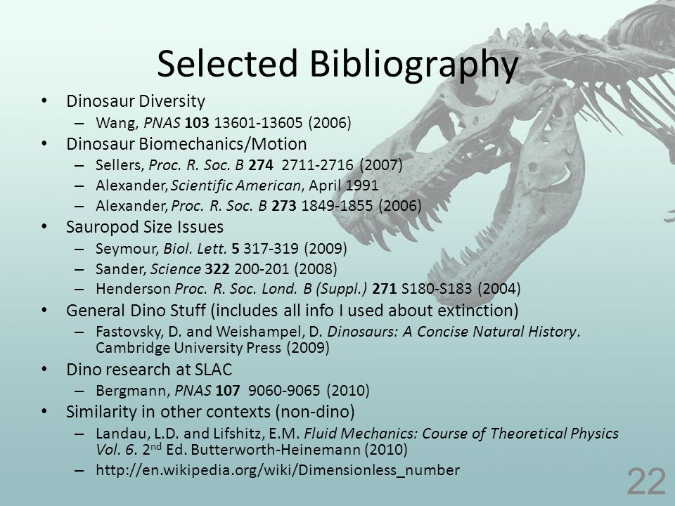 Selected Bibliography Dinosaur Diversity – Wang, PNAS 103 13601-13605 (2006) Dinosaur Biomechanics/Motion – Sellers, Proc.