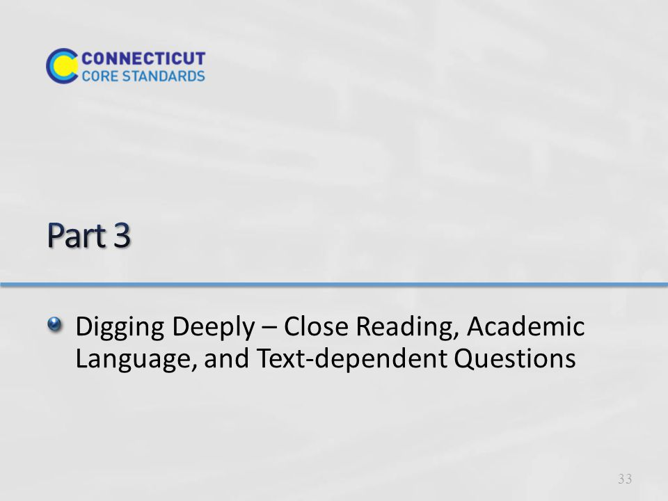 Digging Deeply – Close Reading, Academic Language, and Text-dependent Questions 33