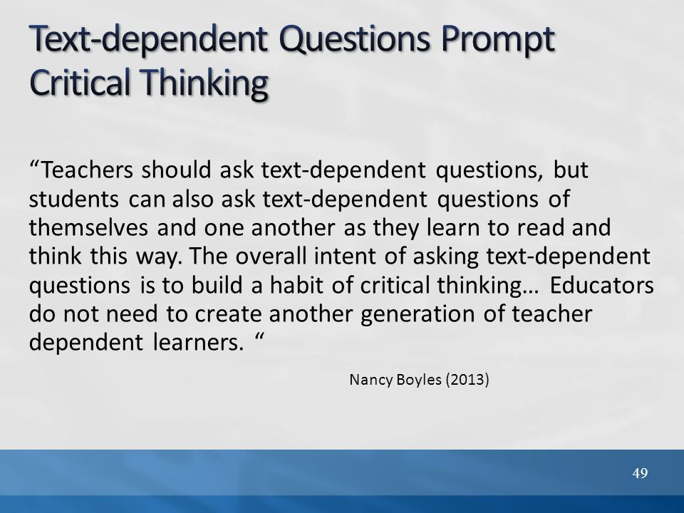 Teachers should ask text-dependent questions, but students can also ask text-dependent questions of themselves and one another as they learn to read and think this way.
