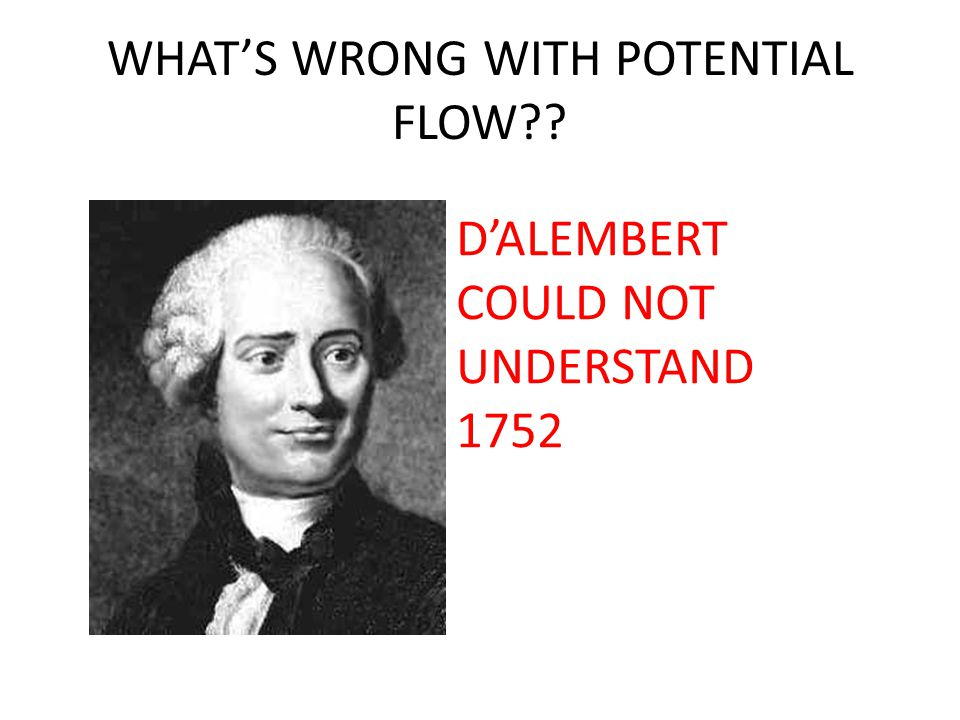 WHAT'S WRONG WITH POTENTIAL FLOW?? D'ALEMBERT COULD NOT UNDERSTAND 1752