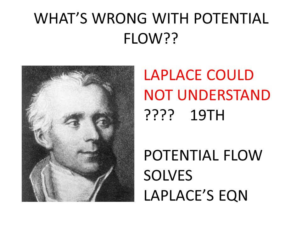 WHAT'S WRONG WITH POTENTIAL FLOW?.LAPLACE COULD NOT UNDERSTAND ???.