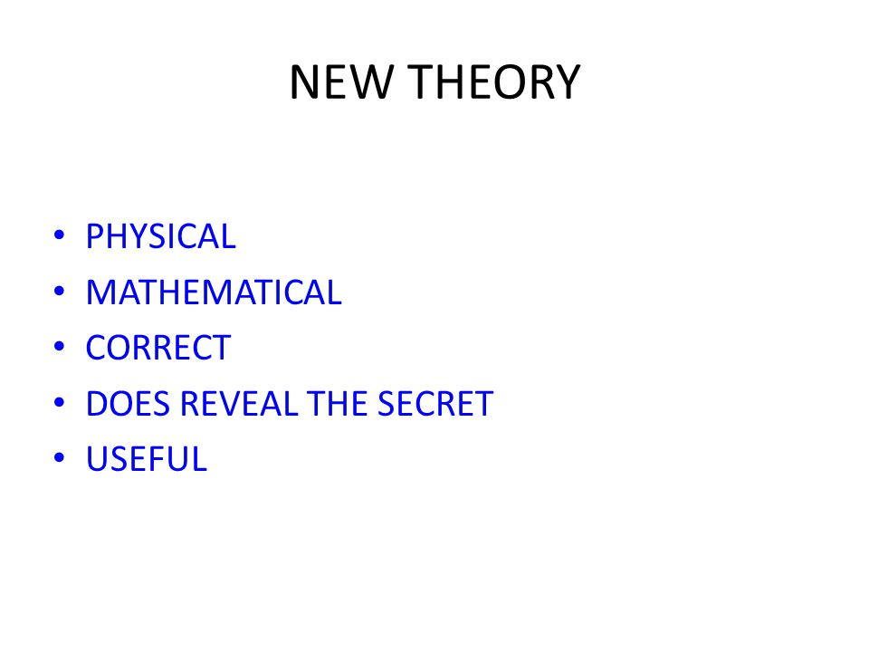 NEW THEORY PHYSICAL MATHEMATICAL CORRECT DOES REVEAL THE SECRET USEFUL
