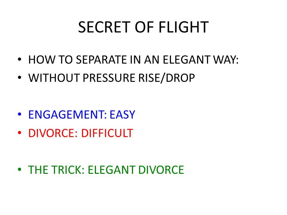 SECRET OF FLIGHT HOW TO SEPARATE IN AN ELEGANT WAY: WITHOUT PRESSURE RISE/DROP ENGAGEMENT: EASY DIVORCE: DIFFICULT THE TRICK: ELEGANT DIVORCE