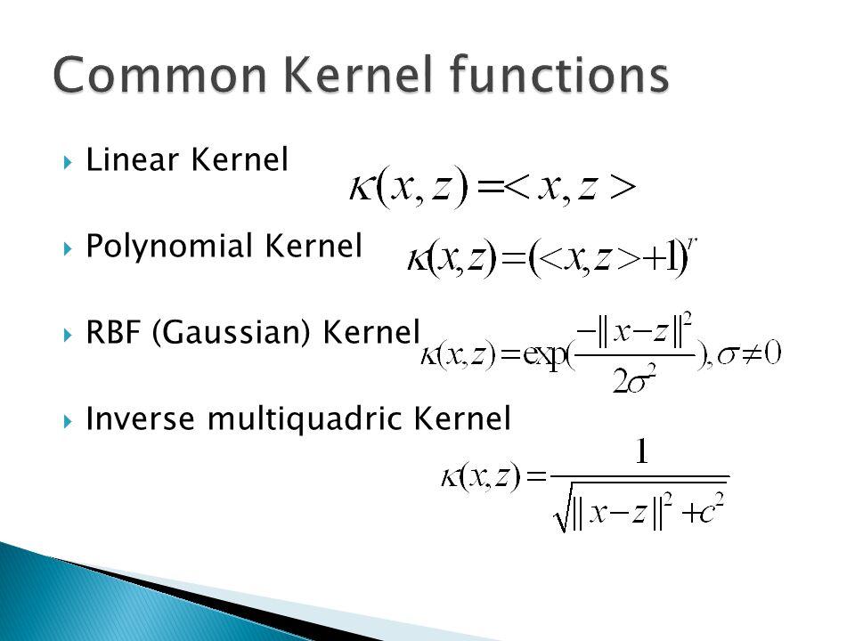  Linear Kernel  Polynomial Kernel  RBF (Gaussian) Kernel  Inverse multiquadric Kernel