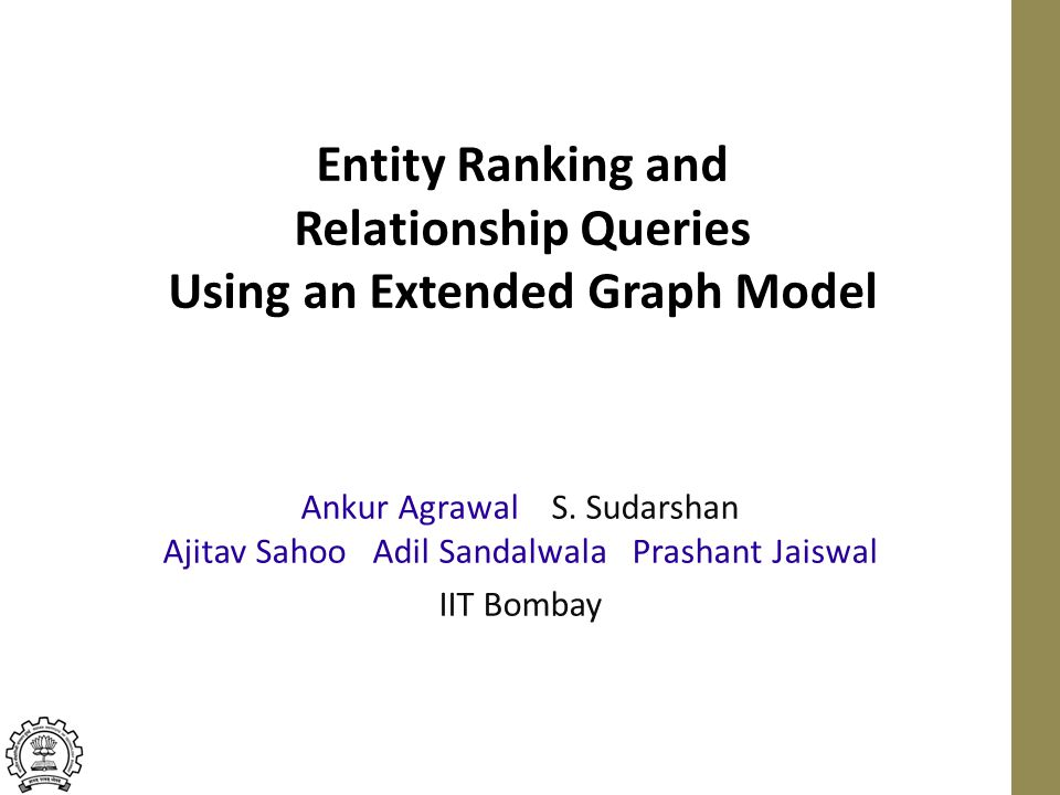 Entity Ranking and Relationship Queries Using an Extended Graph Model Ankur Agrawal S.