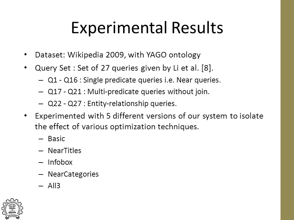 Experimental Results Dataset: Wikipedia 2009, with YAGO ontology Query Set : Set of 27 queries given by Li et al.