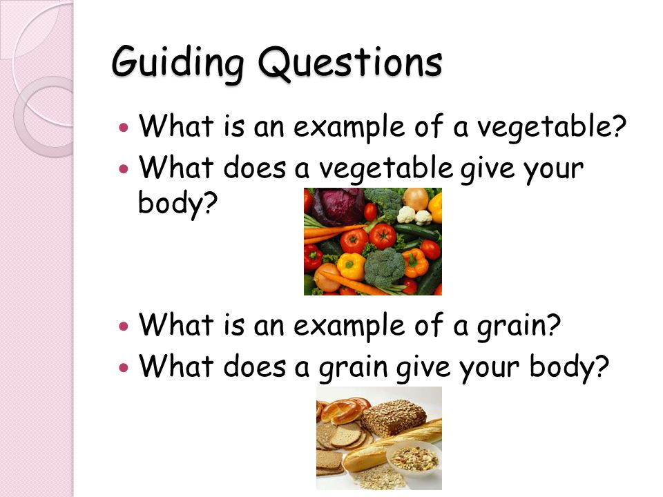 Guiding Questions What is an example of a vegetable.