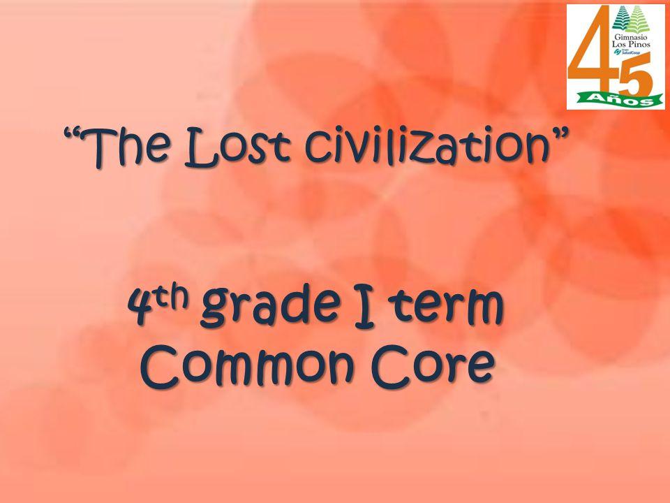The Lost civilization 4 th grade I term Common Core The Lost civilization 4 th grade I term Common Core
