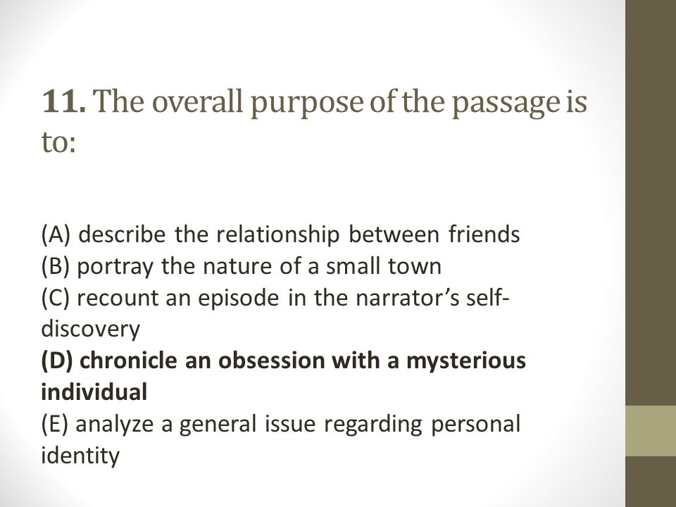 11. The overall purpose of the passage is to: (A) describe the relationship between friends (B) portray the nature of a small town (C) recount an epis