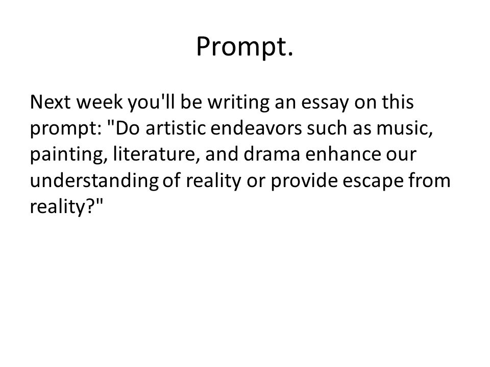 Prompt. Next week you'll be writing an essay on this prompt: