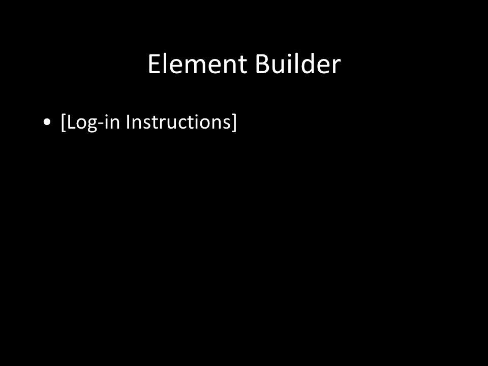 Element Builder [Log-in Instructions]