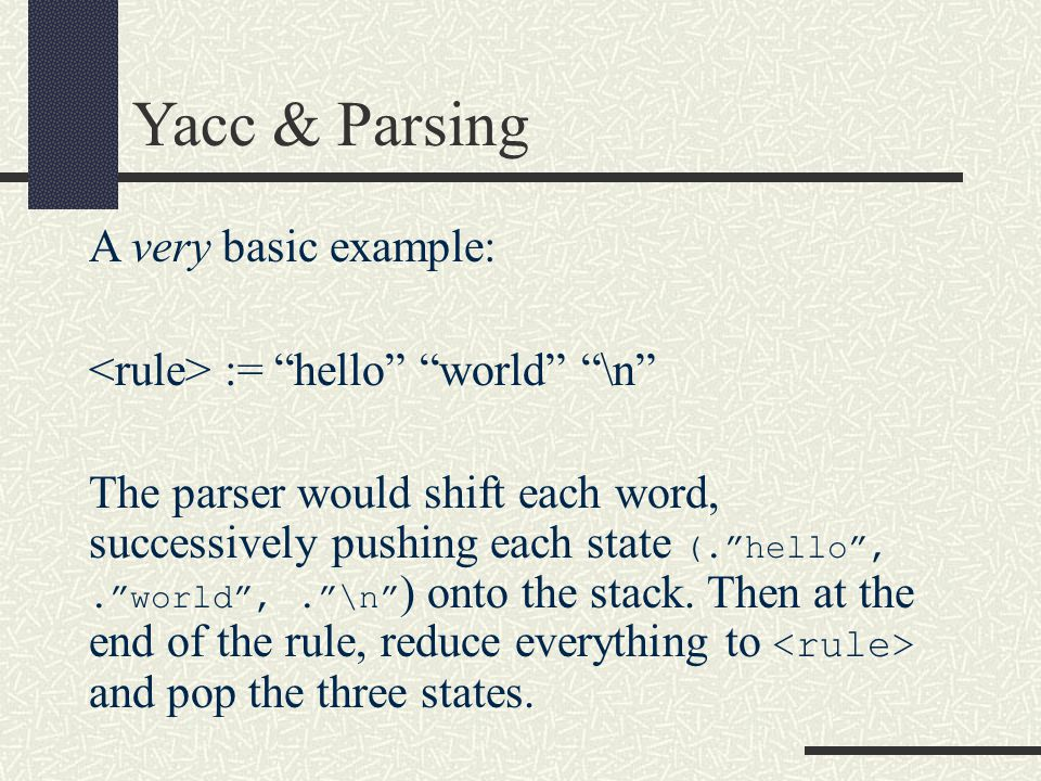 """A very basic example: := """"hello"""" """"world"""" """"\n"""" The parser would shift each word, successively pushing each state (.""""hello"""",.""""world"""",.""""\n"""" ) onto the st"""