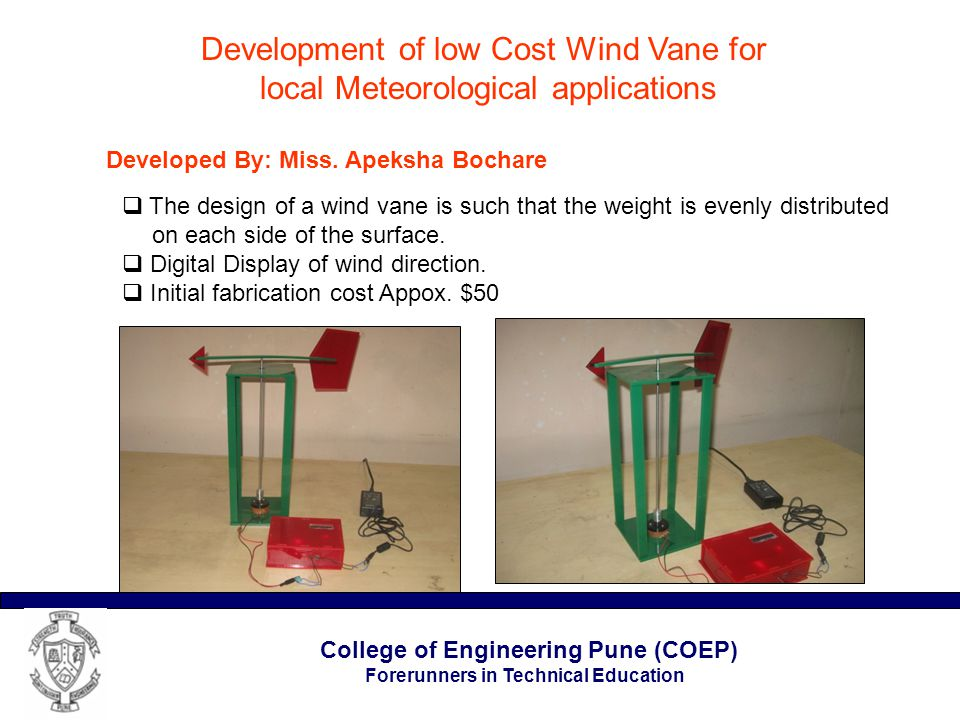 College of Engineering Pune (COEP) Forerunners in Technical Education Development of low Cost Wind Vane for local Meteorological applications Developed By: Miss.