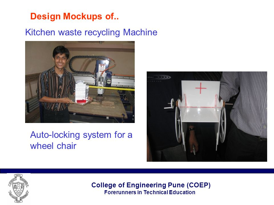 College of Engineering Pune (COEP) Forerunners in Technical Education Kitchen waste recycling Machine Auto-locking system for a wheel chair Design Mockups of..