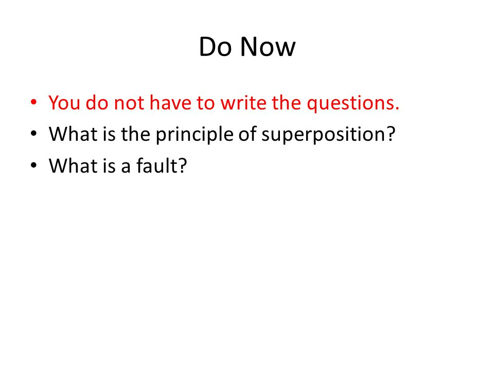 Do Now You do not have to write the questions. What is the principle of superposition.