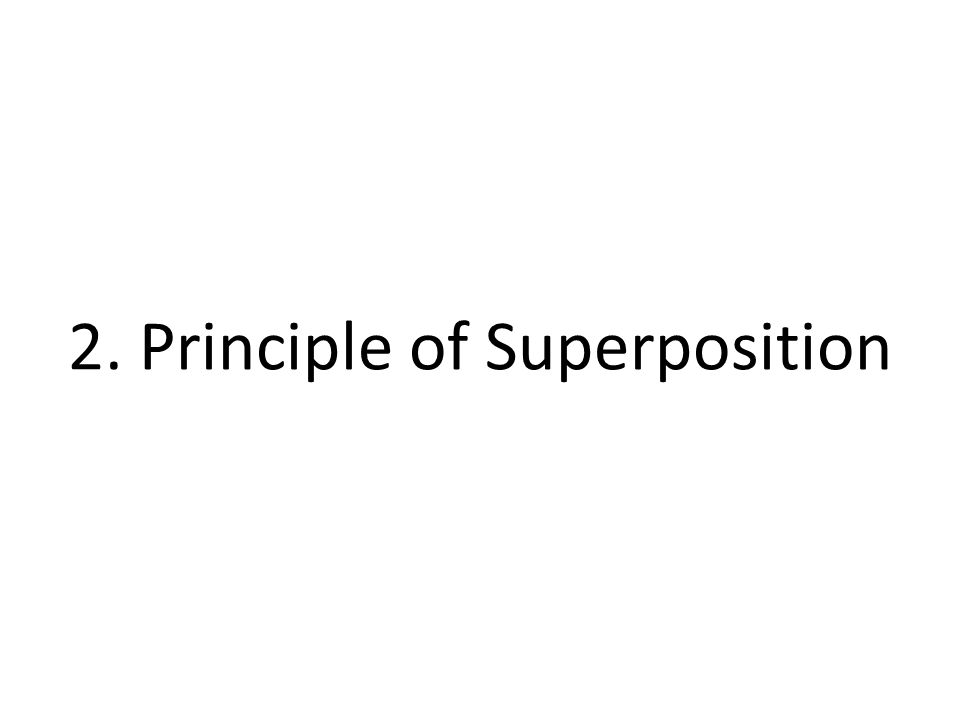 2. Principle of Superposition
