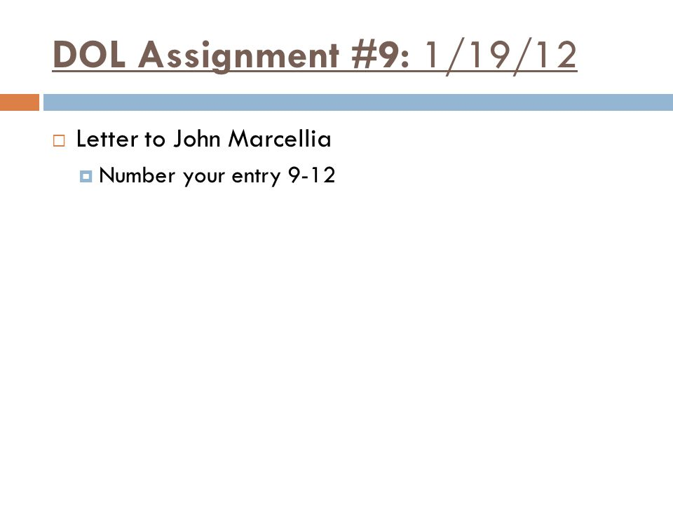 DOL Assignment #9: 1/19/12  Letter to John Marcellia  Number your entry 9-12