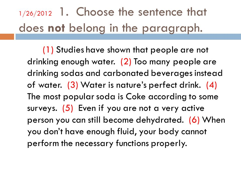 1/26/2012 1. Choose the sentence that does not belong in the paragraph.