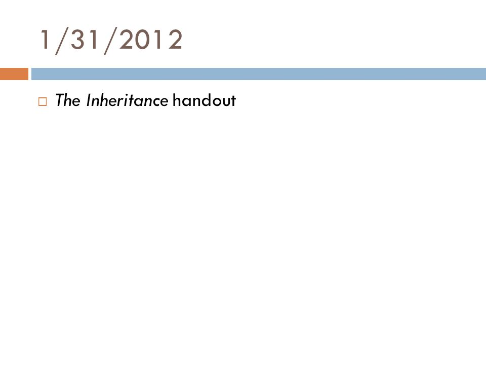 1/31/2012  The Inheritance handout