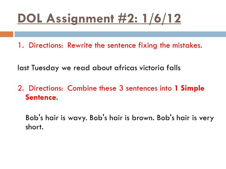 DOL Assignment #2: 1/6/12 1. Directions: Rewrite the sentence fixing the mistakes.
